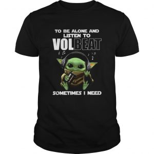 Baby Yoda To Be Alone And Listen To Volbeat Sometimes I Need  Unisex