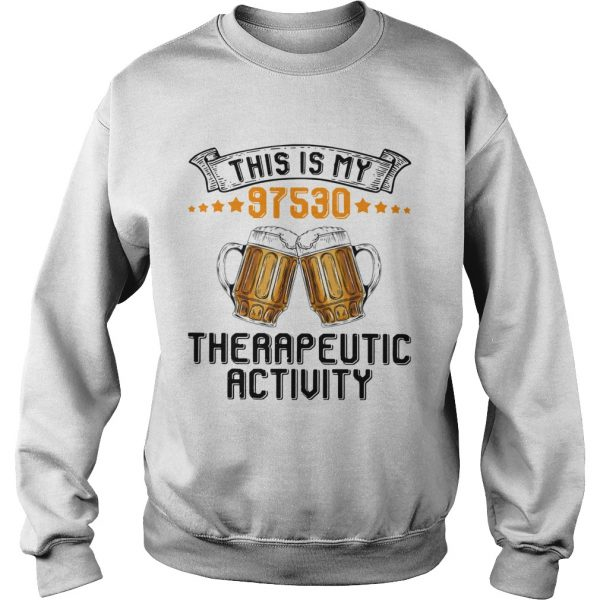 Beer This Is My 97530 Therapeutic Activity  Sweatshirt