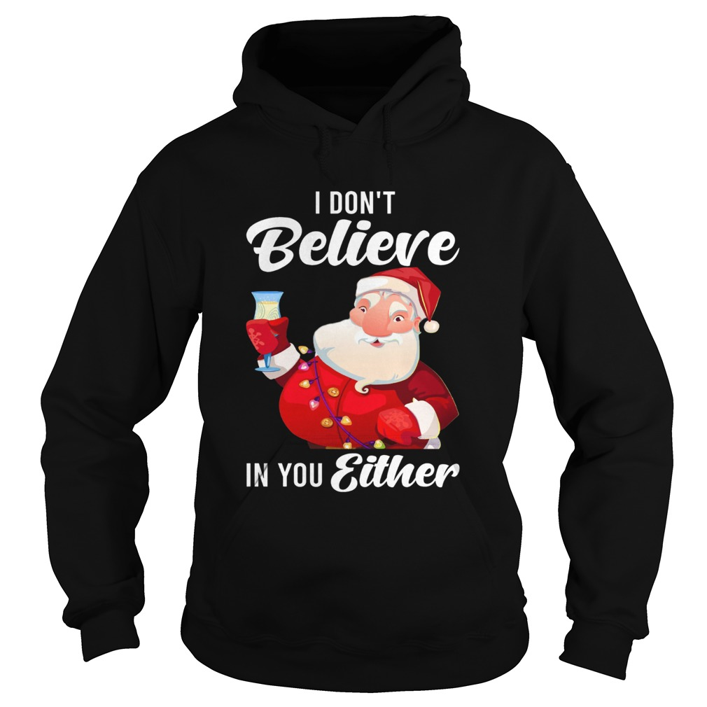 I Dont Believe In You Either Santa Hoodie