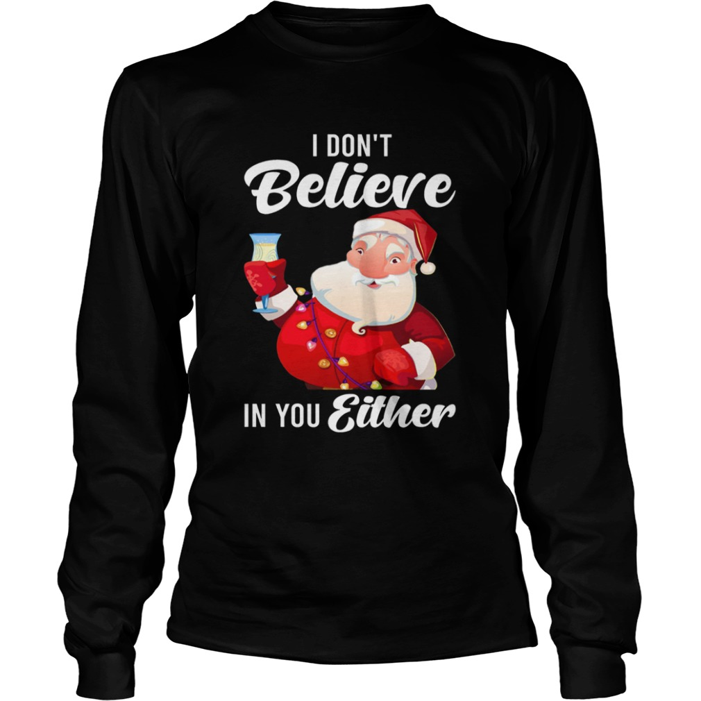 I Dont Believe In You Either Santa LongSleeve