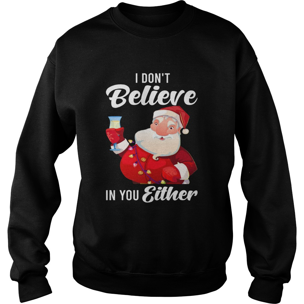 I Dont Believe In You Either Santa Sweatshirt