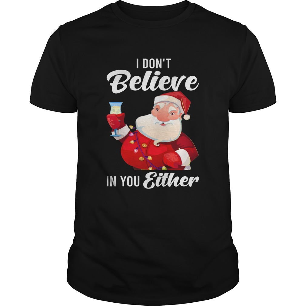 I Dont Believe In You Either Santa Unisex