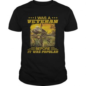 I was a veteran before it was popular  Unisex