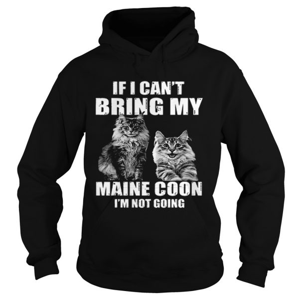 If i cant bring my Maine Coon im not going  Hoodie