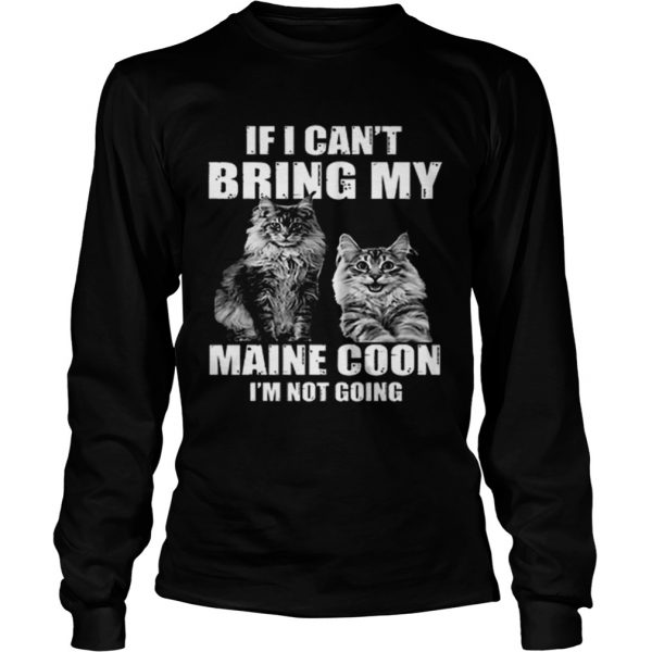If i cant bring my Maine Coon im not going  LongSleeve