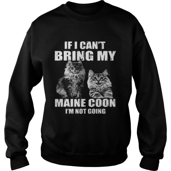 If i cant bring my Maine Coon im not going  Sweatshirt