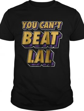 Los Angeles Lakers You Cant Beat Lal shirt