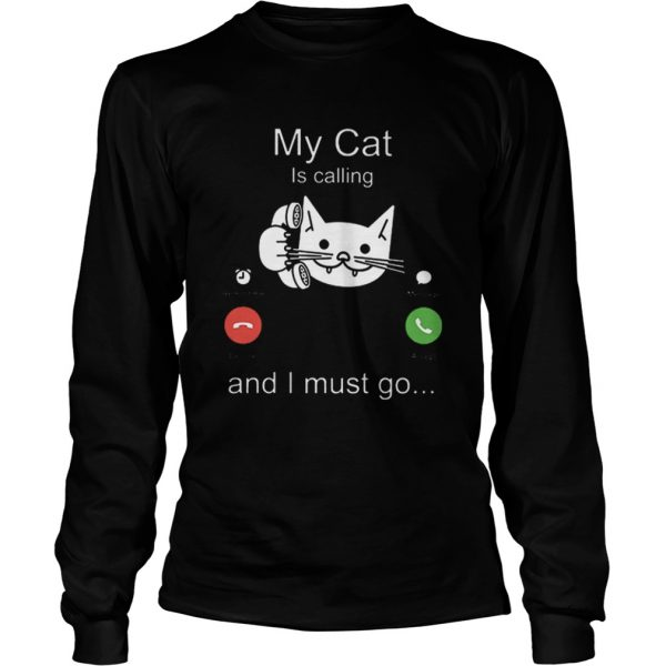 My cat is calling remind me message decline accept and i must go  LongSleeve