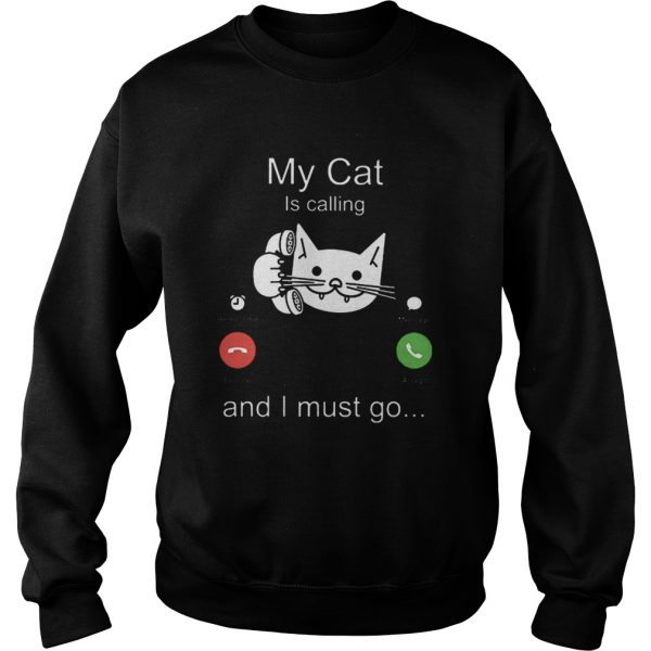 My cat is calling remind me message decline accept and i must go  Sweatshirt