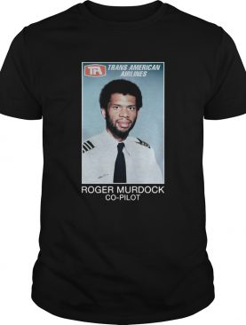 Trans American Airlines Roger Murdock CoPilot shirt