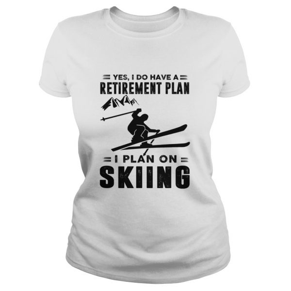 Yes I Do Have A Retirement Plan I Plan On Skiing  Classic Ladies