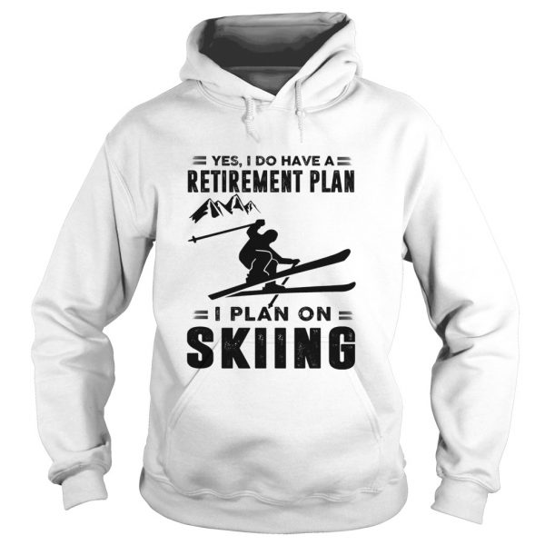 Yes I Do Have A Retirement Plan I Plan On Skiing  Hoodie