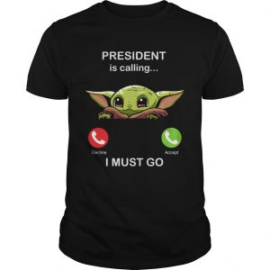 Baby Yoda President Is Calling And I Must Go  Unisex