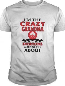 Im The Crazy Grandma Everyone Warned You About shirt