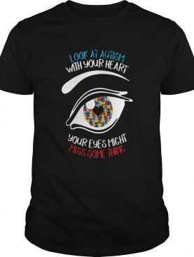 Look at autism with your heart your eyes might miss something shirt L