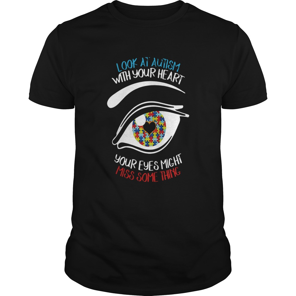Look at autism with your heart your eyes might miss something L Unisex