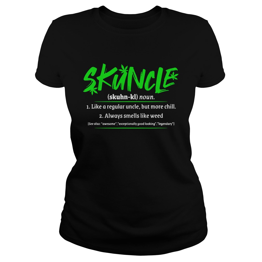 Skuncle Like A Regular Uncle But More Chill Always Smells Like Weed Classic Ladies