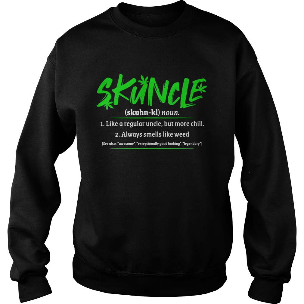 Skuncle Like A Regular Uncle But More Chill Always Smells Like Weed Sweatshirt