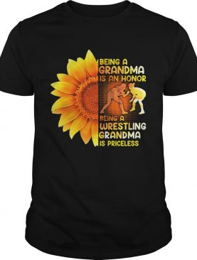 Sunflower Being A Grandma Is An Honor Being A Wrestling Grandma Is Priceless shirt