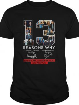13 Reasons Why Signed The Only Way To Learn The Secret is to Press Play shirt
