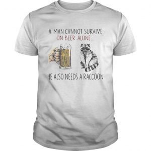 A man cannot survive on beer alone he also needs a raccoon  Unisex