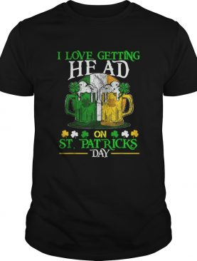 Beautiful I Love Getting Head on St Patricks Day Adult Funny shirt