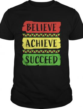 Believe Achieve Succeed Black History Month shirt