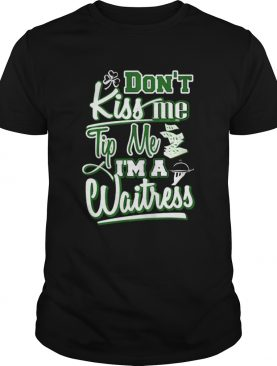 Dont kiss me tip me Im a waitress shirt
