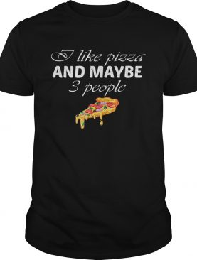 Funny I Like Pizza And Maybe Three People Sarcastic Foodie Saying shirt