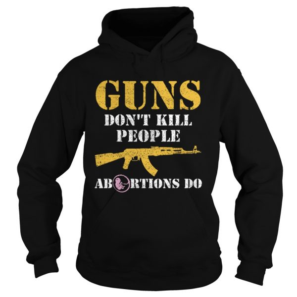 Guns Dont Kill People Abortions Do Pro Life  Hoodie