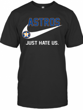 Houston Astros just hate us shirt T-Shirt
