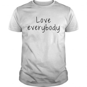 Love Everybody  Unisex