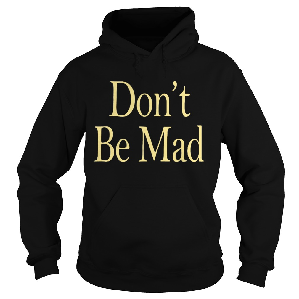 No Emotions Are Emotions Dont Be Mad Hoodie