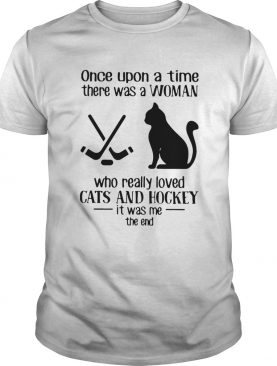 Once Upon A Time There Was A Woman Who Really Loved Cats And Hockey shirt