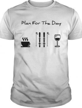 Plan For The Day Coffee Skiing And Wine shirt