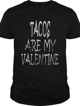 Tacos are My Valentine Tacos Lover Valentines Day shirt
