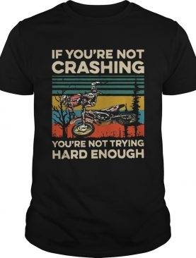 Vintage If Youre Not Crashing Youre Not Trying Hard Enough shirt