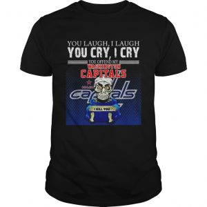 You laugh I laugh you cry I cry you offend my washington capitals  Unisex