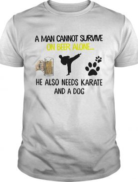 A Man Cannot Survive On Beer Alone He Also Needs Karate And A Dog shirt