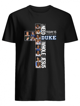 All I need today is a little bit of Duke and a whole lot of Jesus shirt