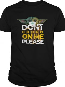 Baby Yoda Dont cough on me please shirt