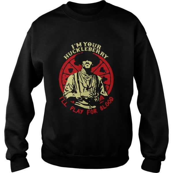 Doc Holliday Im Your Huckleberry Ill Play For Blood  Sweatshirt