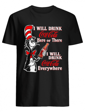 Dr. Seuss I Will Drink Coca Cola Here Or There I Will Drink Coca Cola Everywhere shirt