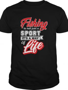 Fishing Is Not Just A Sport Its A Way of Life Fishing shirt