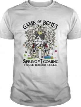 Game Of Bones Spring is coming House Border Collie shirt