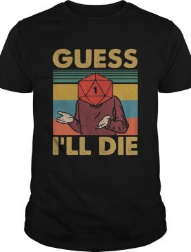 Guess Ill Die Vintage shirt