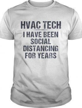 Hvac tech I have been social distancing for years shirt