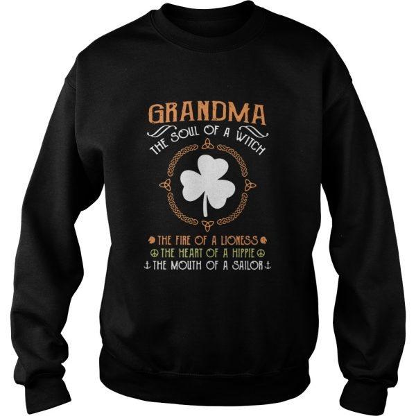 Irish Grandma The Soul Of A Witch The Fire Of A Lioness The Heart Of A Hippie  Sweatshirt