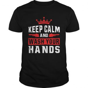 Keep Calm And Wash Your Hands  Unisex