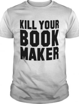 Kill your bookmaker shirt